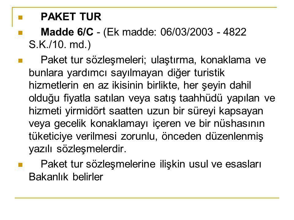 PAKET TUR Madde 6/C - (Ek madde: 06/03/2003 - 4822 S.K./10. md.) Paket tur sözleşmeleri; ulaştırma, konaklama ve bunlara yardımcı sayılmayan diğer tur