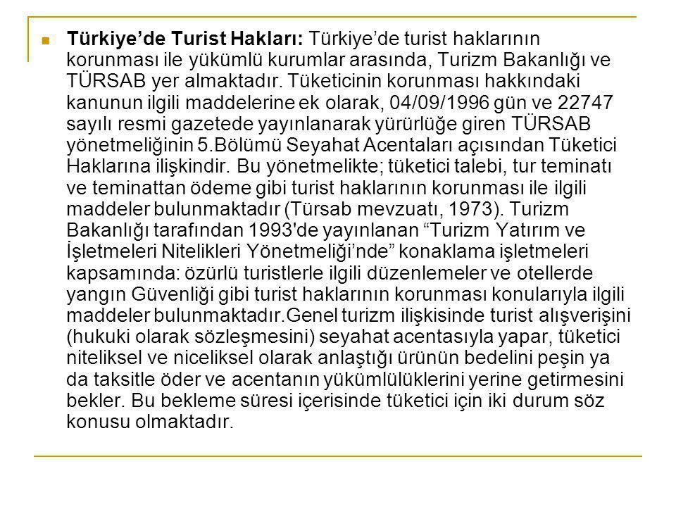 Türkiye'de Turist Hakları: Türkiye'de turist haklarının korunması ile yükümlü kurumlar arasında, Turizm Bakanlığı ve TÜRSAB yer almaktadır. Tüketicini