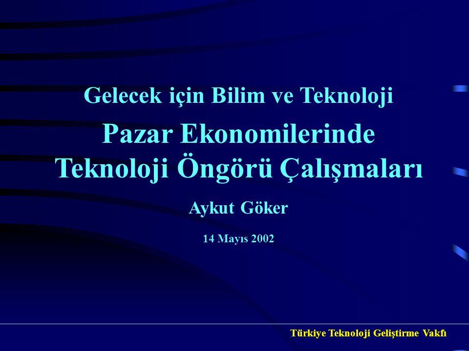Gelecek için Bilim ve Teknoloji Pazar Ekonomilerinde Teknoloji Öngörü Çalışmaları Aykut Göker 14 Mayıs 2002 Türkiye Teknoloji Geliştirme Vakfı