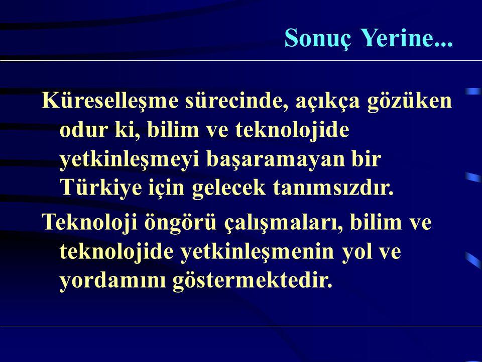 Küreselleşme sürecinde, açıkça gözüken odur ki, bilim ve teknolojide yetkinleşmeyi başaramayan bir Türkiye için gelecek tanımsızdır.