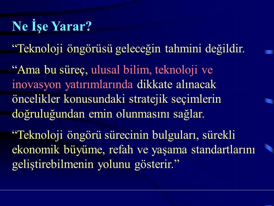 BTYK Kararları 20 Aralık 1999 Türkiye'nin geleceğe yönelik ekonomik, toplumsal, siyasi hedeflerini temel alarak, ülkemiz için 'kritik teknolojileri' belirlemeye, özellikle, bu teknolojilerde yetenek kazanmak için alınması gereken önlemleri ortaya koymaya yarayacak çalışmaların başlatılması... TÜBİTAK'ın sekreterliğinde, Genelkurmay Başkanlığı, MSB, MEB, Sağlık Bakanlığı, Tarım ve Köyişleri Bakanlığı, DTM, TAEK, TPE, TTGV, MPM, Teknoloji Yönetimi Derneği gibi kurum ve kuruluşların katılımıyla....