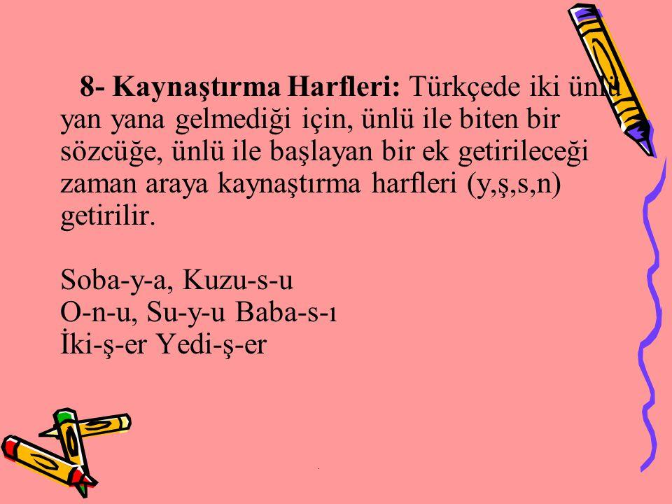8- Kaynaştırma Harfleri: Türkçede iki ünlü yan yana gelmediği için, ünlü ile biten bir sözcüğe, ünlü ile başlayan bir ek getirileceği zaman araya kayn