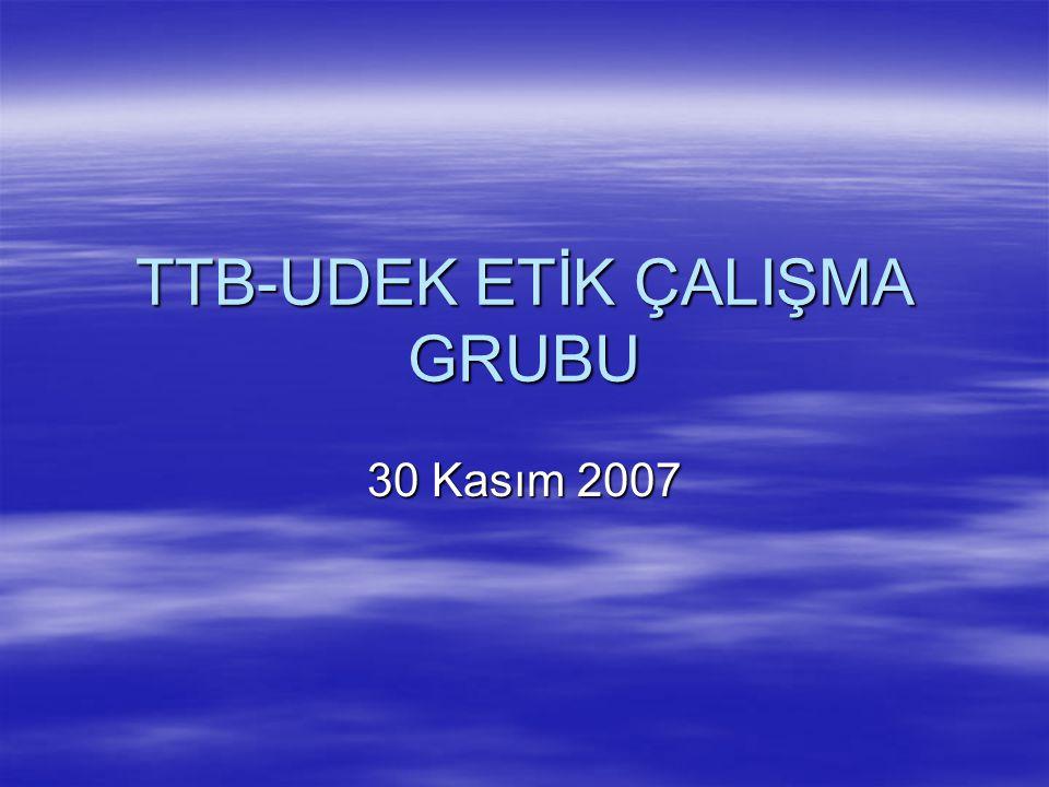 TTB-UDEK ETİK ÇALIŞMA GRUBU 30 Kasım 2007