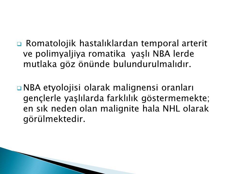  Romatolojik hastalıklardan temporal arterit ve polimyaljiya romatika yaşlı NBA lerde mutlaka göz önünde bulundurulmalıdır.  NBA etyolojisi olarak m