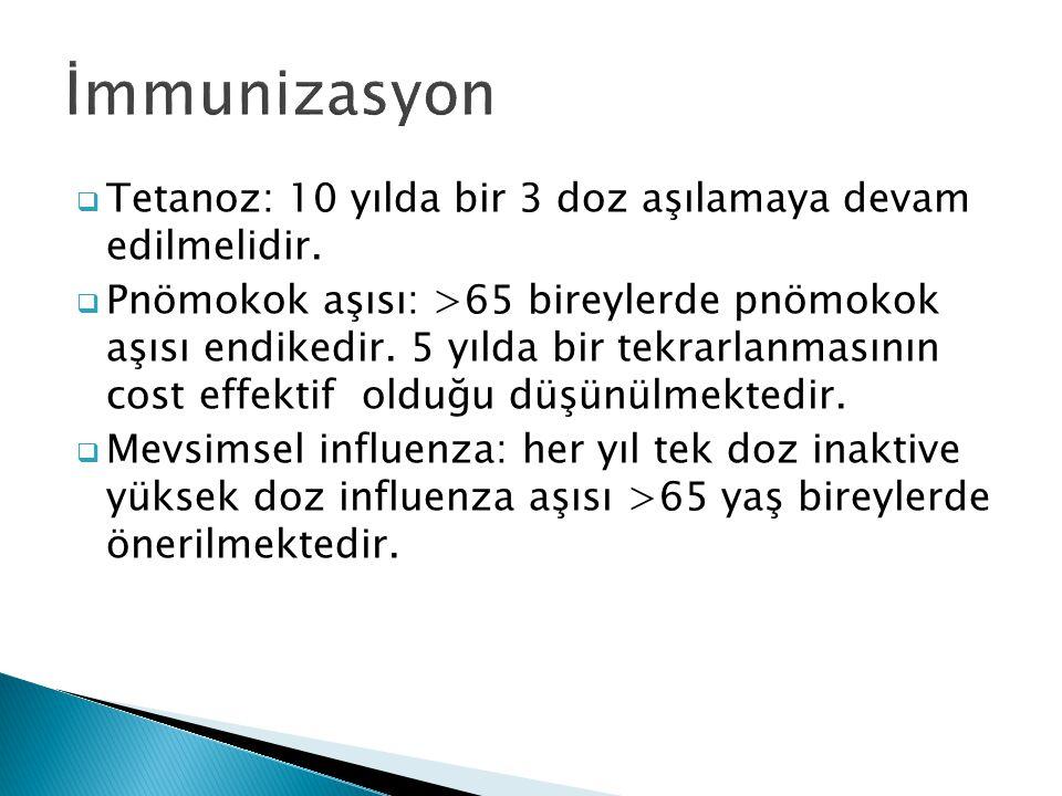  Tetanoz: 10 yılda bir 3 doz aşılamaya devam edilmelidir.  Pnömokok aşısı: >65 bireylerde pnömokok aşısı endikedir. 5 yılda bir tekrarlanmasının cos