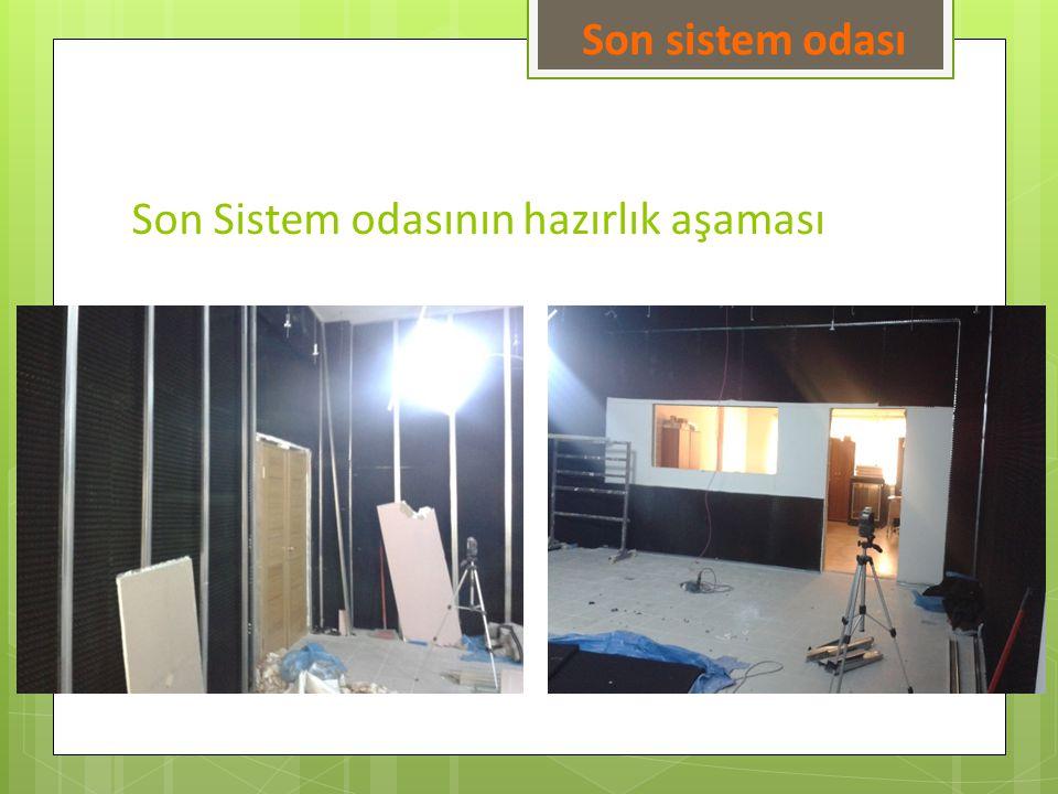 Son Sistem odasının hazırlık aşaması Son sistem odası