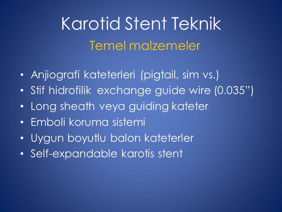 "Karotid Stent Teknik Anjiografi kateterleri (pigtail, sim vs.) Stif hidrofilik exchange guide wire (0.035"") Long sheath veya guiding kateter Emboli ko"