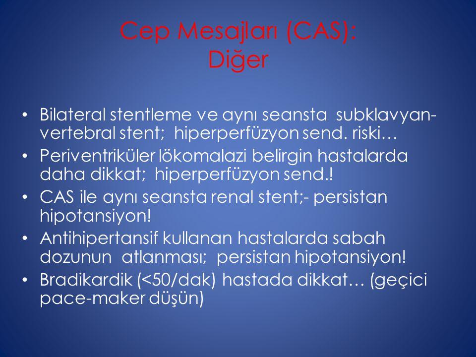 Cep Mesajları (CAS): Diğer Bilateral stentleme ve aynı seansta subklavyan- vertebral stent; hiperperfüzyon send.