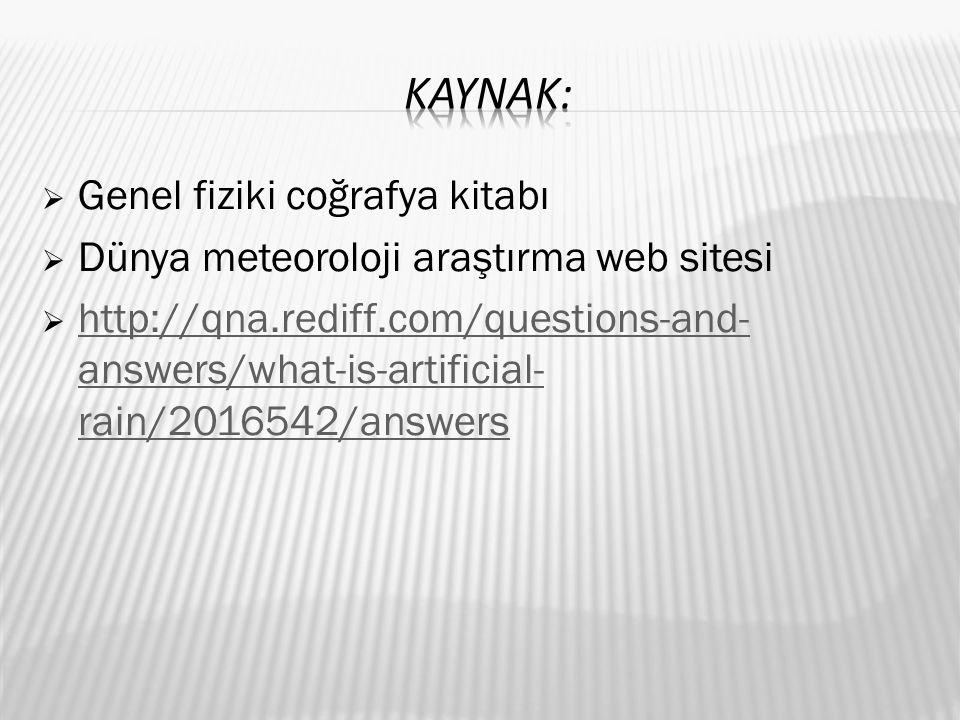  Genel fiziki coğrafya kitabı  Dünya meteoroloji araştırma web sitesi  http://qna.rediff.com/questions-and- answers/what-is-artificial- rain/2016542/answers http://qna.rediff.com/questions-and- answers/what-is-artificial- rain/2016542/answers