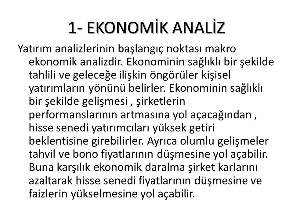 1- EKONOMİK ANALİZ Yatırım analizlerinin başlangıç noktası makro ekonomik analizdir. Ekonominin sağlıklı bir şekilde tahlili ve geleceğe ilişkin öngör