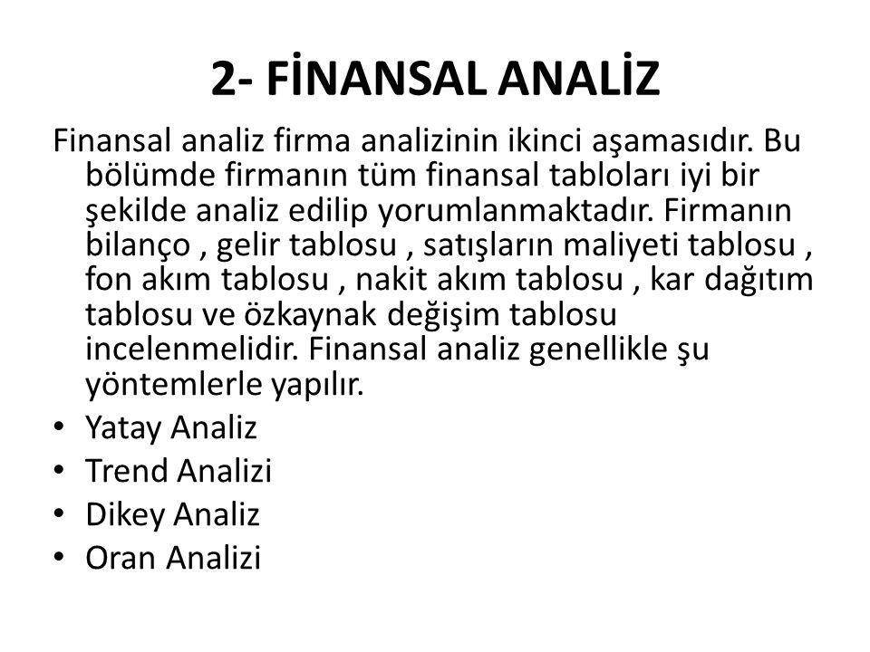 2- FİNANSAL ANALİZ Finansal analiz firma analizinin ikinci aşamasıdır. Bu bölümde firmanın tüm finansal tabloları iyi bir şekilde analiz edilip yoruml