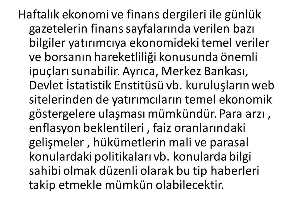 Bir ülkede bakılması gereken başlıca makro ekonomik göstergeler şunlardır: Gayri Safi Milli Hasıla İstihdam Enflasyon Faiz oranı Bütçe açığı Döviz kuru Döviz rezervi Ancak Türkiye gibi kaynak sorunu olan ülkeler için şu göstergelere de bakılması gerekmektedir: Yabancı Sermaye Özelleştirme