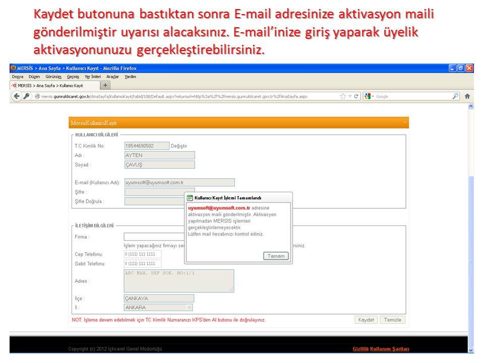 Kaydet butonuna bastıktan sonra E-mail adresinize aktivasyon maili gönderilmiştir uyarısı alacaksınız. E-mail'inize giriş yaparak üyelik aktivasyonunu