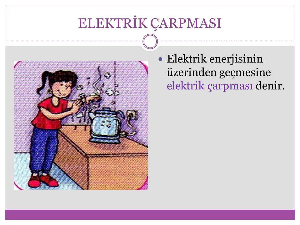 ELEKTRİK ÇARPMASI Elektrik enerjisinin üzerinden geçmesine elektrik çarpması denir.