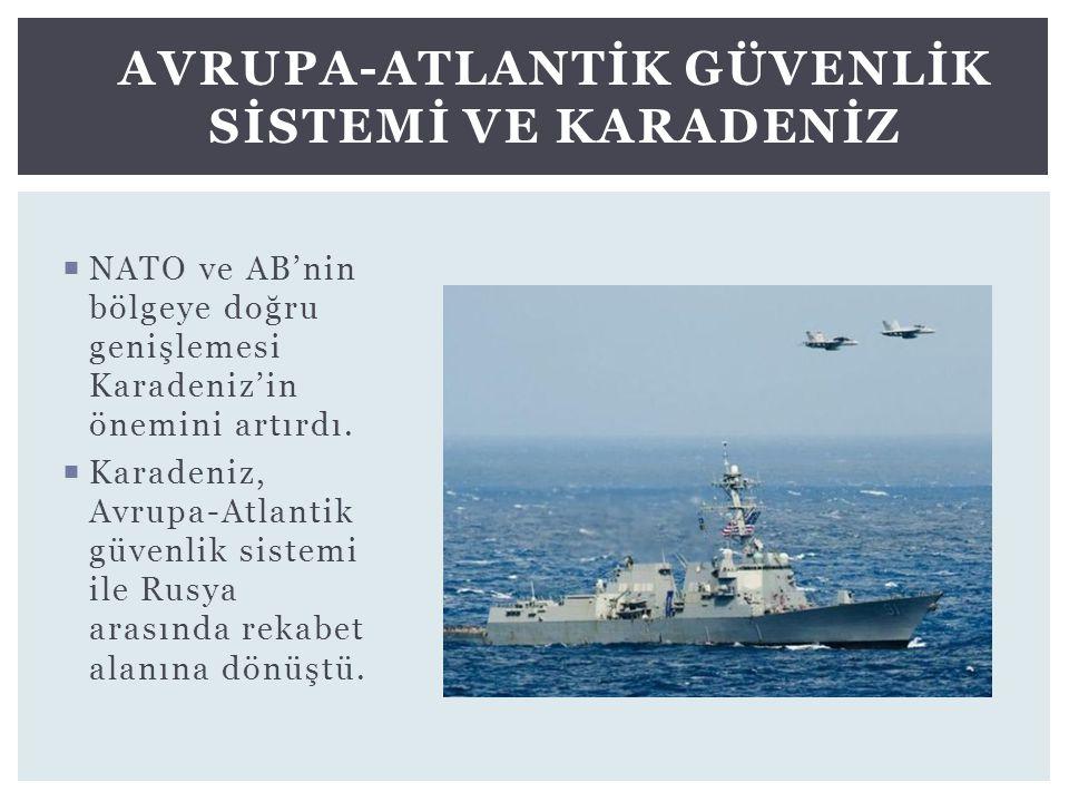  NATO ve AB'nin bölgeye doğru genişlemesi Karadeniz'in önemini artırdı.  Karadeniz, Avrupa-Atlantik güvenlik sistemi ile Rusya arasında rekabet alan
