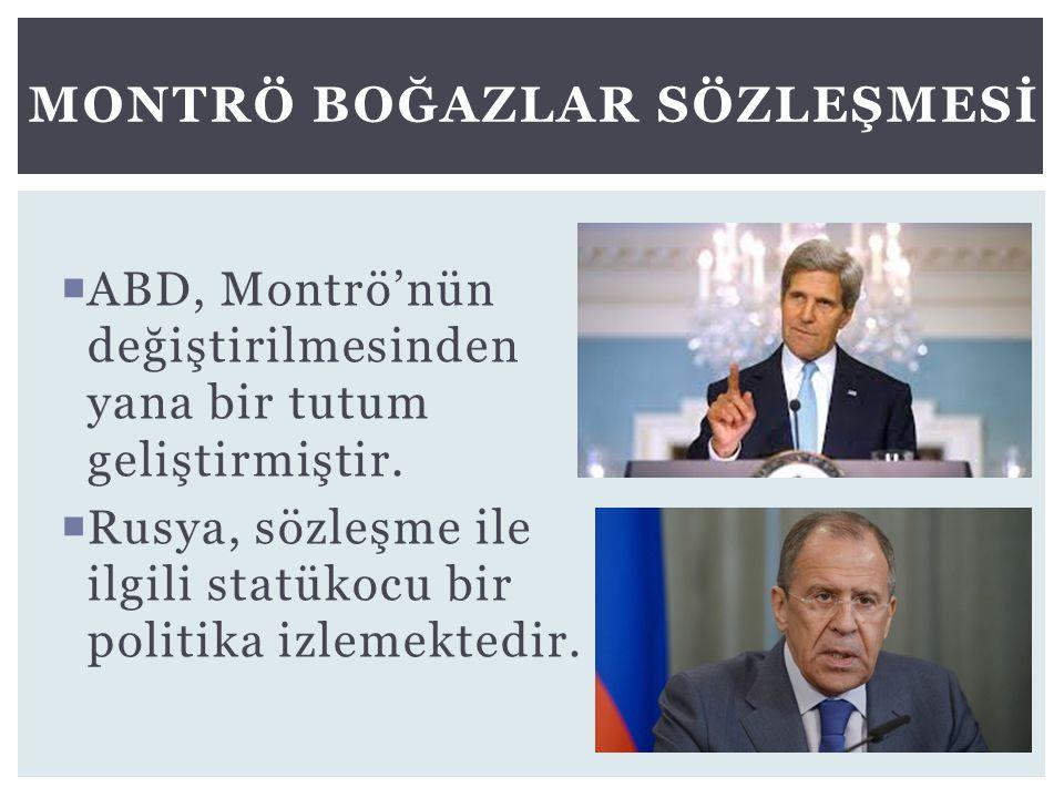  ABD, Montrö'nün değiştirilmesinden yana bir tutum geliştirmiştir.  Rusya, sözleşme ile ilgili statükocu bir politika izlemektedir. MONTRÖ BOĞAZLAR