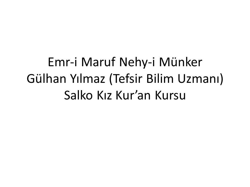 Emr-i Maruf Nehy-i Münker Gülhan Yılmaz (Tefsir Bilim Uzmanı) Salko Kız Kur'an Kursu