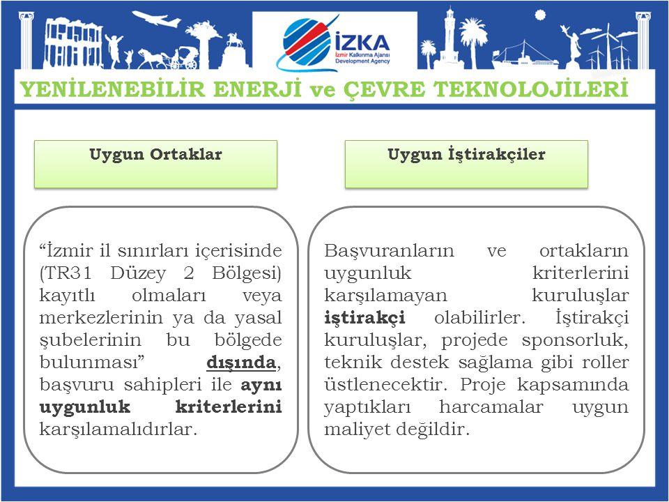 İzmir il sınırları içerisinde (TR31 Düzey 2 Bölgesi) kayıtlı olmaları veya merkezlerinin ya da yasal şubelerinin bu bölgede bulunması dışında, başvuru sahipleri ile aynı uygunluk kriterlerini karşılamalıdırlar.
