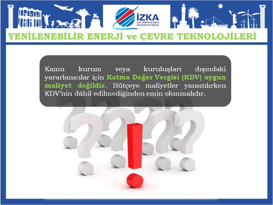 Kamu kurum veya kuruluşları dışındaki yararlanıcılar için Katma Değer Vergisi (KDV) uygun maliyet değildir.