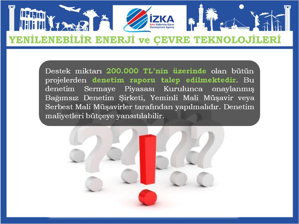 Destek miktarı 200.000 TL'nin üzerinde olan bütün projelerden denetim raporu talep edilmektedir.