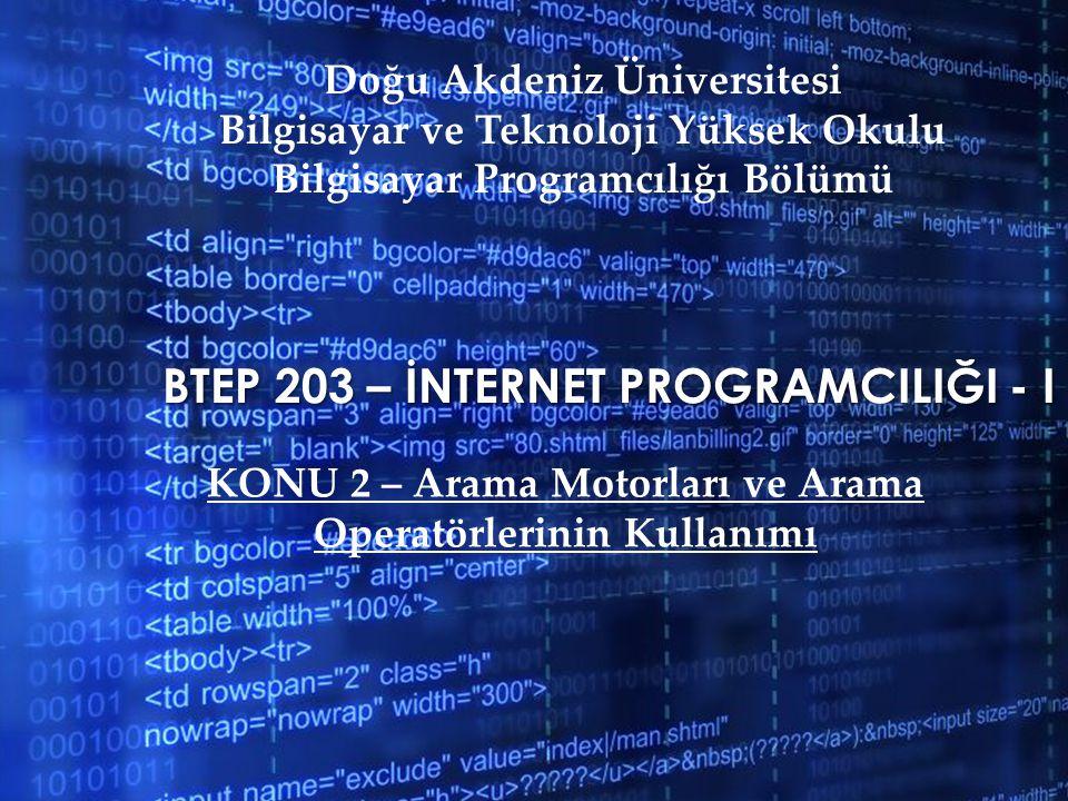 BTEP 203 – İNTERNET PROGRAMCILIĞI - I Doğu Akdeniz Üniversitesi Bilgisayar ve Teknoloji Yüksek Okulu Bilgisayar Programcılığı Bölümü KONU 2 – Arama Mo