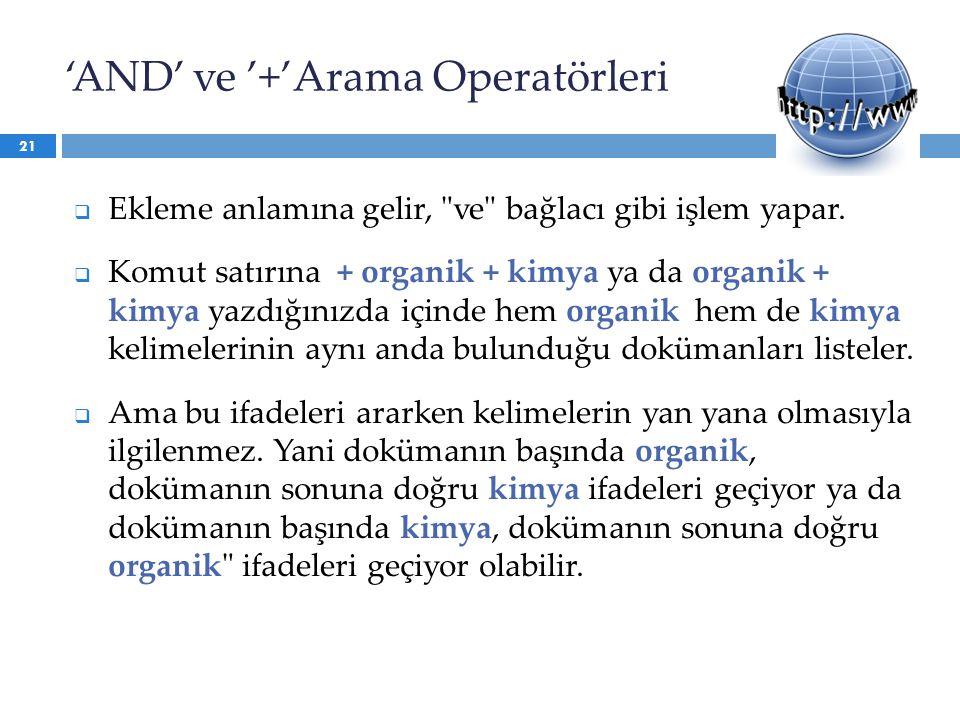 'AND' ve '+'Arama Operatörleri  Ekleme anlamına gelir,
