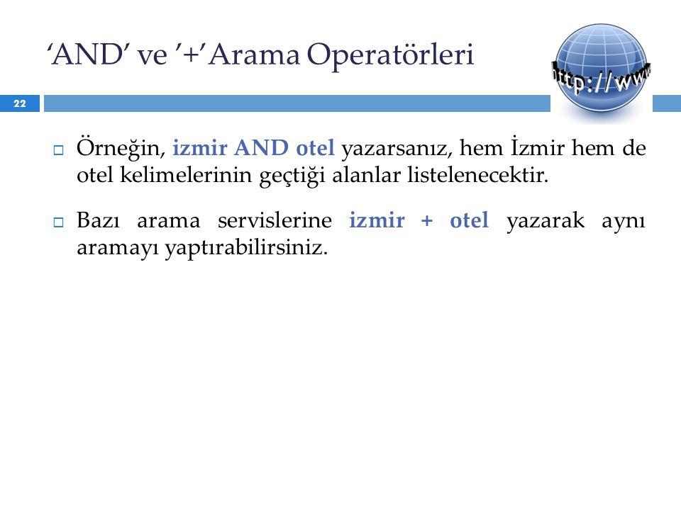 'AND' ve '+'Arama Operatörleri  Örneğin, izmir AND otel yazarsanız, hem İzmir hem de otel kelimelerinin geçtiği alanlar listelenecektir.  Bazı arama