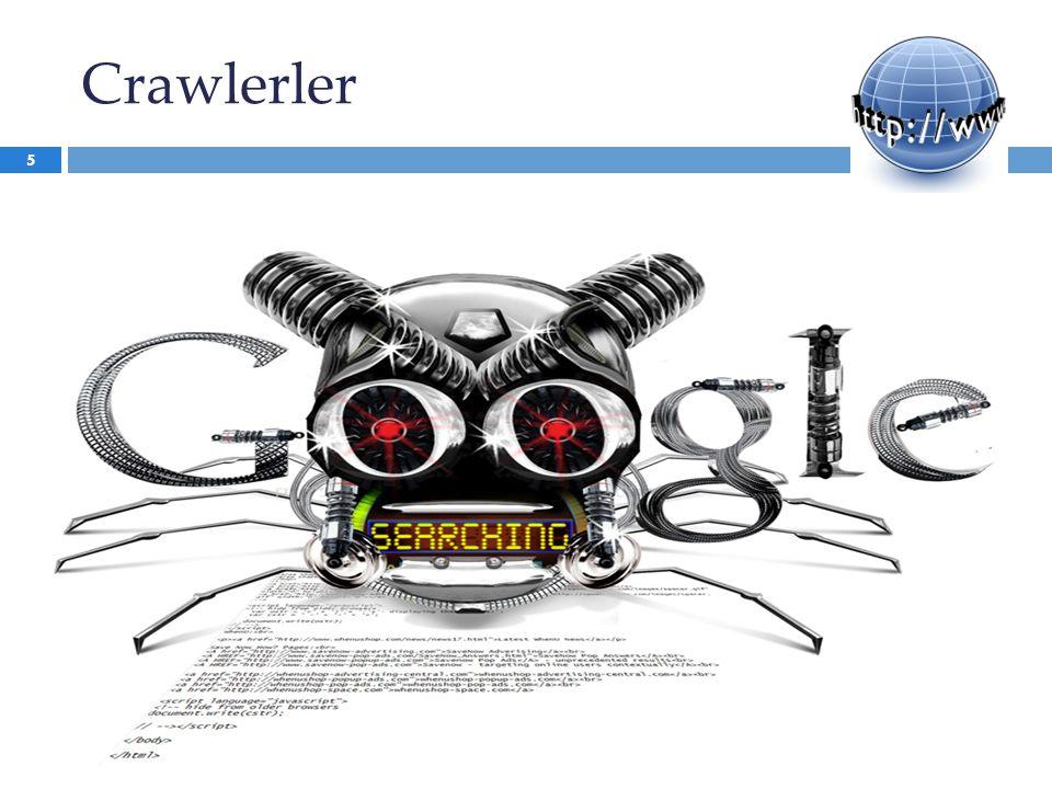 Crawlerler'in Özellikleri  Derin araştırma: Arama motorlarının indexlerine kaydetme başvurusu yapmamasına rağmen siteleri bulması anlamına gelir.