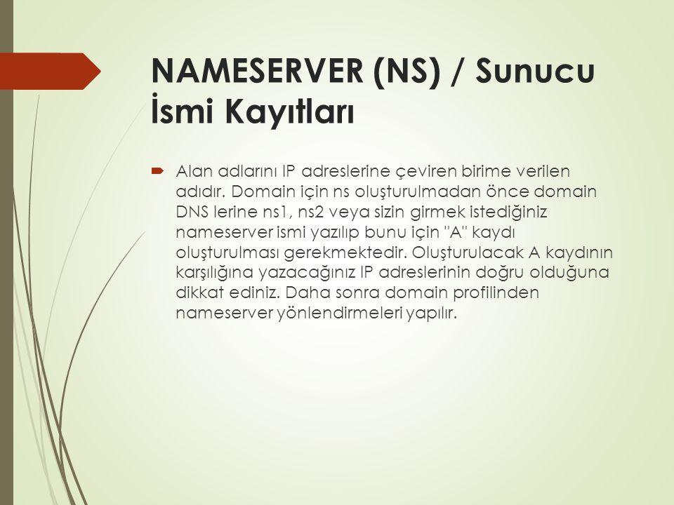 NAMESERVER (NS) / Sunucu İsmi Kayıtları  Alan adlarını IP adreslerine çeviren birime verilen adıdır. Domain için ns oluşturulmadan önce domain DNS le