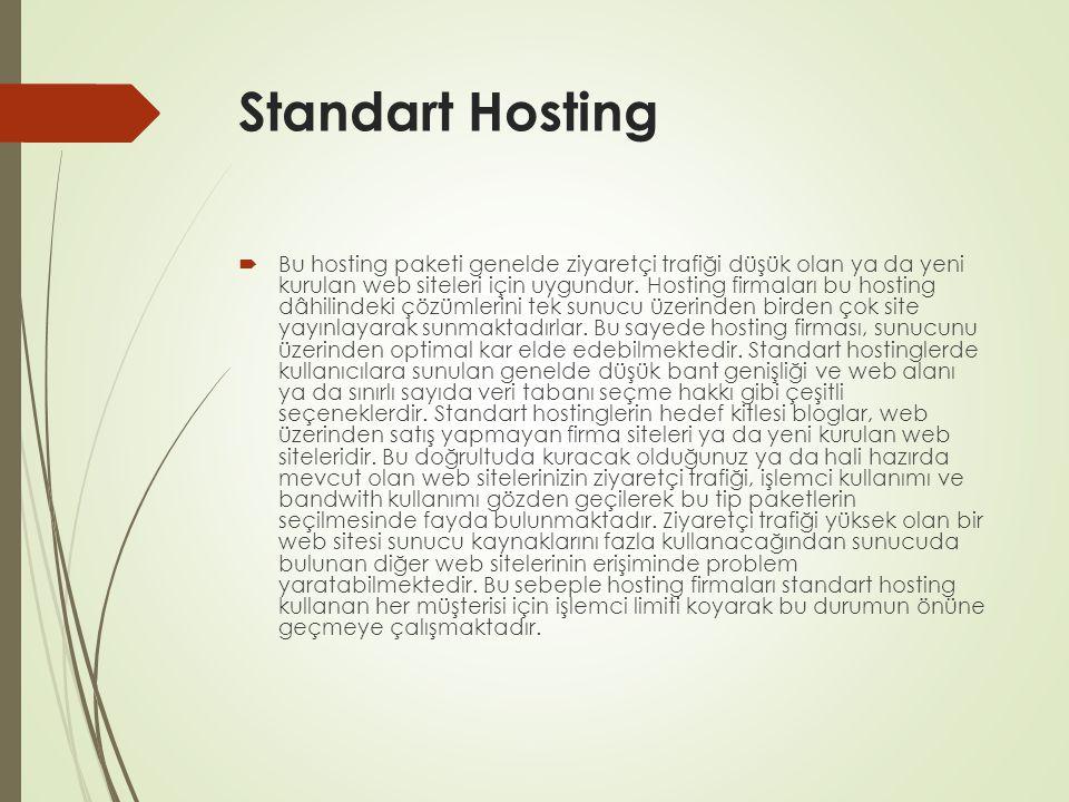 Standart Hosting  Bu hosting paketi genelde ziyaretçi trafiği düşük olan ya da yeni kurulan web siteleri için uygundur. Hosting firmaları bu hosting