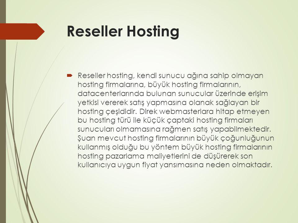 Reseller Hosting  Reseller hosting, kendi sunucu ağına sahip olmayan hosting firmalarına, büyük hosting firmalarının, datacenterlarında bulunan sunuc