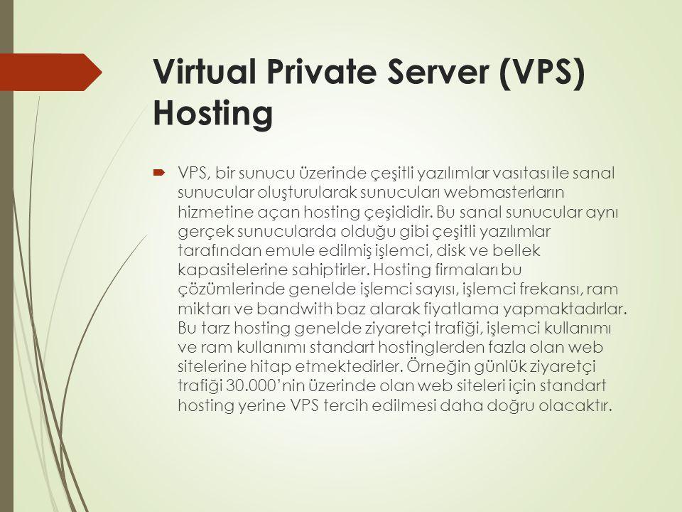 Virtual Private Server (VPS) Hosting  VPS, bir sunucu üzerinde çeşitli yazılımlar vasıtası ile sanal sunucular oluşturularak sunucuları webmasterları