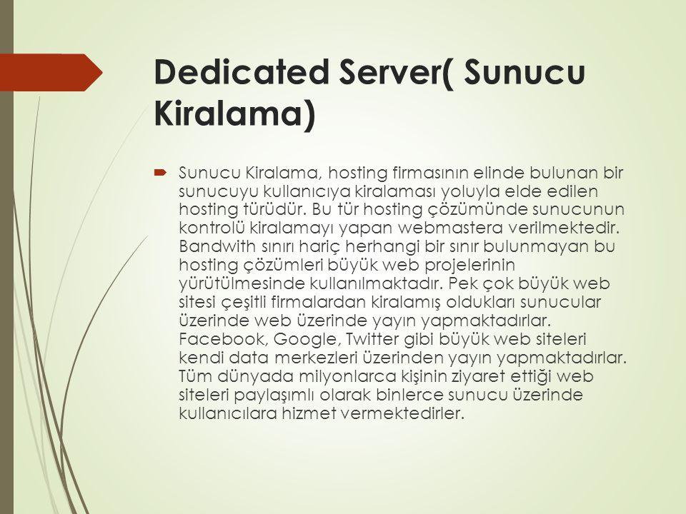 Dedicated Server( Sunucu Kiralama)  Sunucu Kiralama, hosting firmasının elinde bulunan bir sunucuyu kullanıcıya kiralaması yoluyla elde edilen hostin