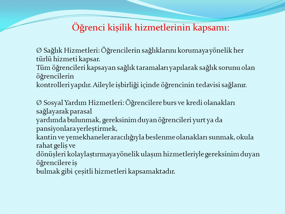 Öğrenci kișilik hizmetlerinin kapsamı: Ø Sağlık Hizmetleri: Öğrencilerin sağlıklarını korumaya yönelik her türlü hizmeti kapsar. Tüm öğrencileri kapsa