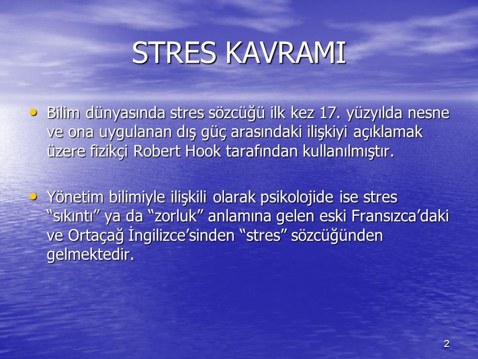 2 STRES KAVRAMI Bilim dünyasında stres sözcüğü ilk kez 17. yüzyılda nesne ve ona uygulanan dış güç arasındaki ilişkiyi açıklamak üzere fizikçi Robert