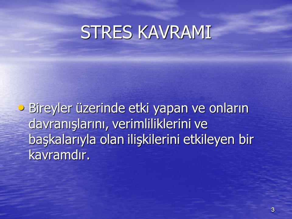 3 STRES KAVRAMI Bireyler üzerinde etki yapan ve onların davranışlarını, verimliliklerini ve başkalarıyla olan ilişkilerini etkileyen bir kavramdır. Bi