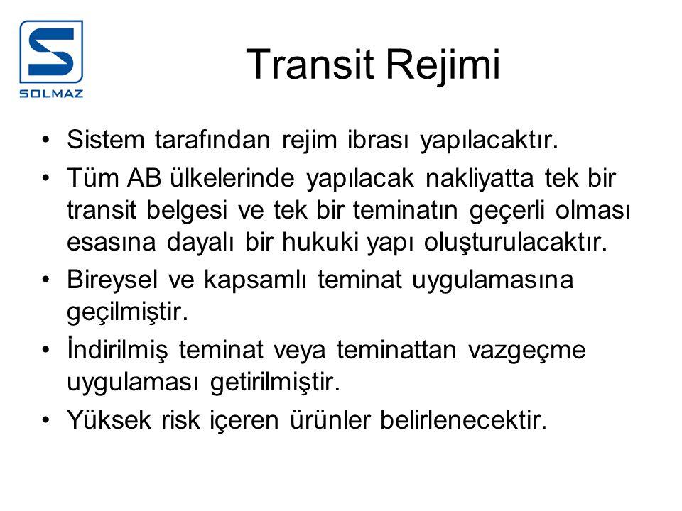 Transit Rejimi Sistem tarafından rejim ibrası yapılacaktır. Tüm AB ülkelerinde yapılacak nakliyatta tek bir transit belgesi ve tek bir teminatın geçer