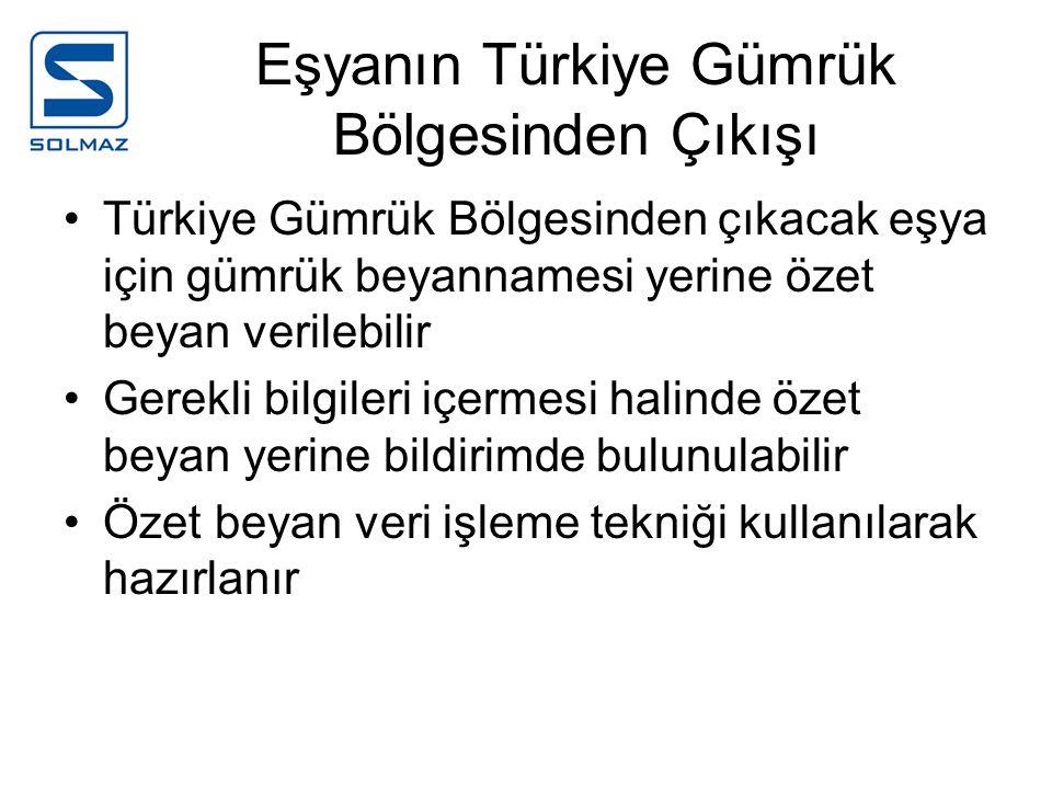 Eşyanın Türkiye Gümrük Bölgesinden Çıkışı Türkiye Gümrük Bölgesinden çıkacak eşya için gümrük beyannamesi yerine özet beyan verilebilir Gerekli bilgil