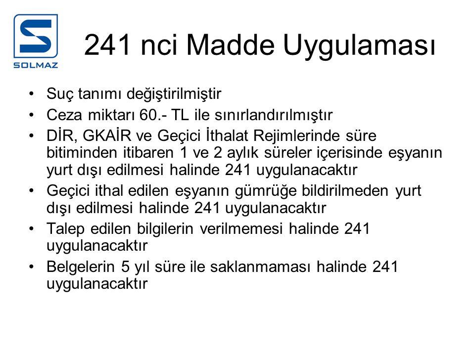 241 nci Madde Uygulaması Suç tanımı değiştirilmiştir Ceza miktarı 60.- TL ile sınırlandırılmıştır DİR, GKAİR ve Geçici İthalat Rejimlerinde süre bitim