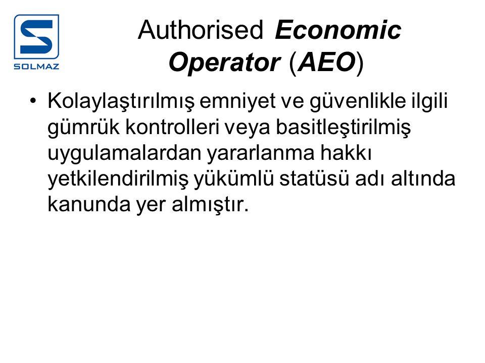 Authorised Economic Operator (AEO) Kolaylaştırılmış emniyet ve güvenlikle ilgili gümrük kontrolleri veya basitleştirilmiş uygulamalardan yararlanma ha