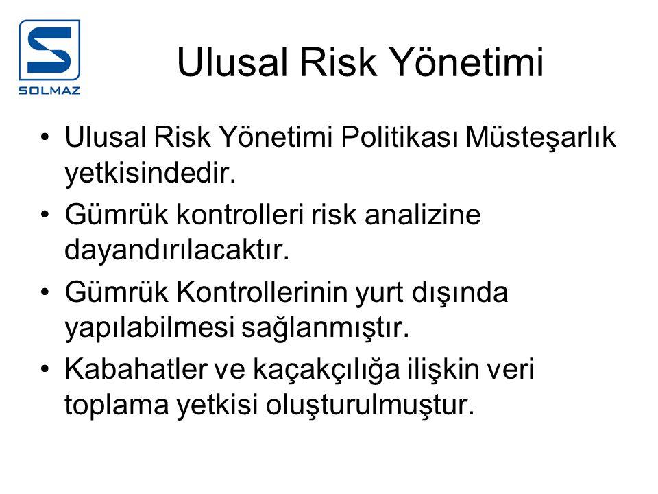 Ulusal Risk Yönetimi Ulusal Risk Yönetimi Politikası Müsteşarlık yetkisindedir. Gümrük kontrolleri risk analizine dayandırılacaktır. Gümrük Kontroller