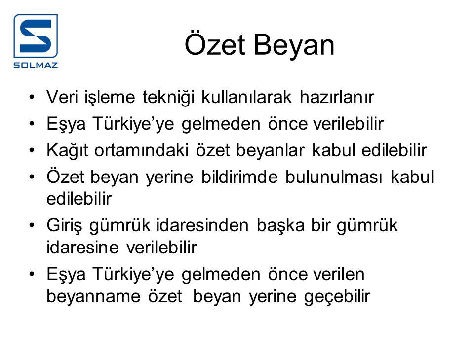 Özet Beyan Veri işleme tekniği kullanılarak hazırlanır Eşya Türkiye'ye gelmeden önce verilebilir Kağıt ortamındaki özet beyanlar kabul edilebilir Özet