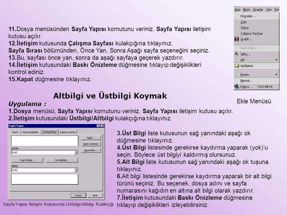 11.Dosya menüsünden Sayfa Yapısı komutunu veriniz. Sayfa Yapısı iletişim kutusu açılır. 12.İletişim kutusunda Çalışma Sayfası kulakçığına tıklayınız.