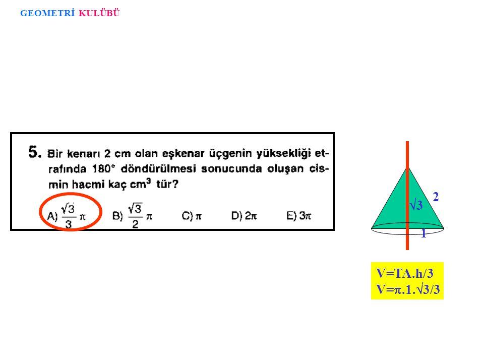 h=3  2 TA=6.6=36 V= 36  2 GEOMETRİ KULÜBÜ