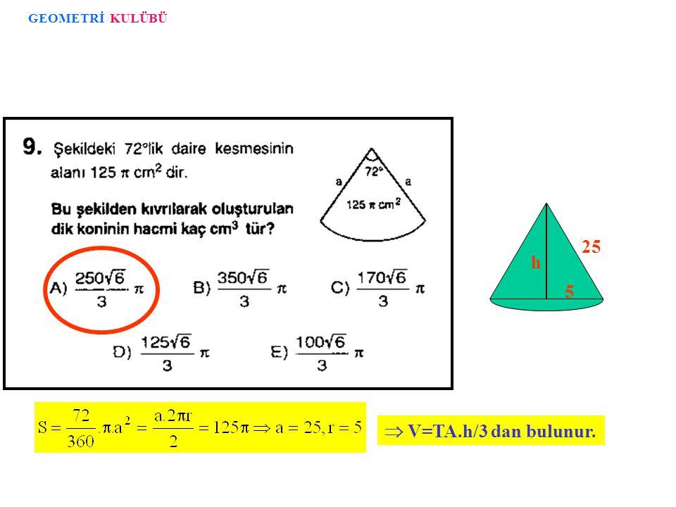 V uzun =TA.h/3 = 36.4 V kısa =TA.h/3 = 16.6 6 4 V u /V k =3/2 KURAL V U /V k = u/k GEOMETRİ KULÜBÜ
