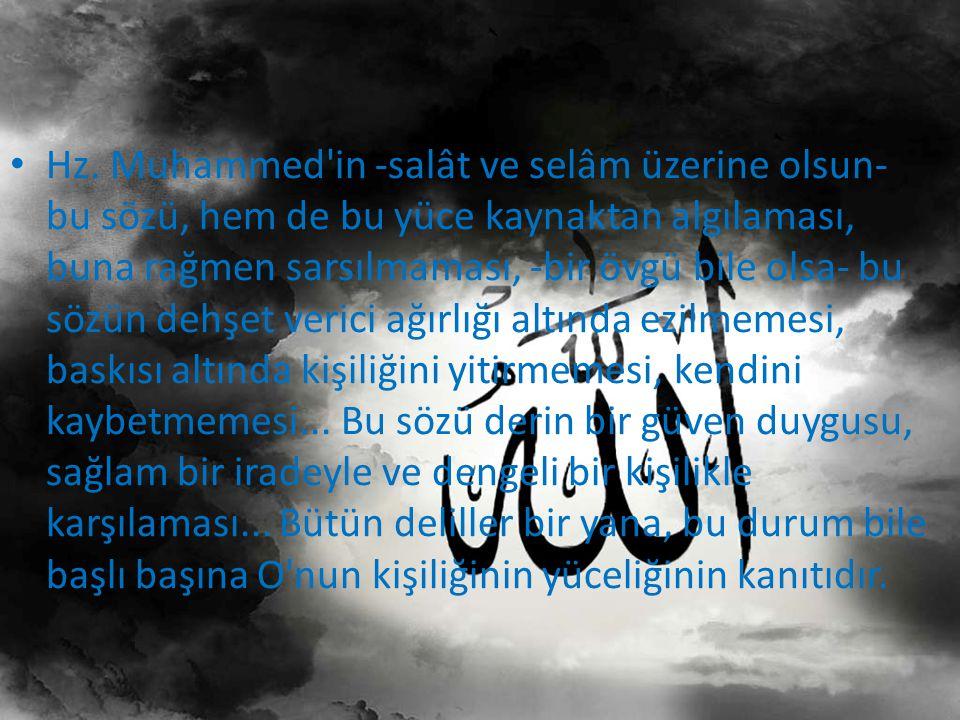 Hz. Muhammed'in -salât ve selâm üzerine olsun- bu sözü, hem de bu yüce kaynaktan algılaması, buna rağmen sarsılmaması, -bir övgü bile olsa- bu sözün d