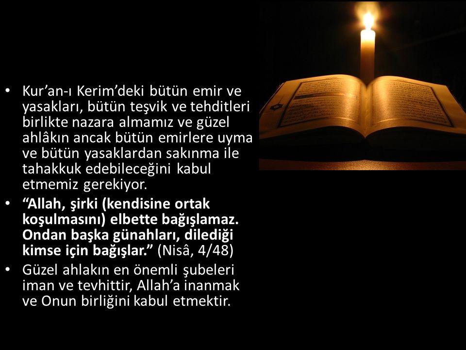 Kur'an-ı Kerim'deki bütün emir ve yasakları, bütün teşvik ve tehditleri birlikte nazara almamız ve güzel ahlâkın ancak bütün emirlere uyma ve bütün ya