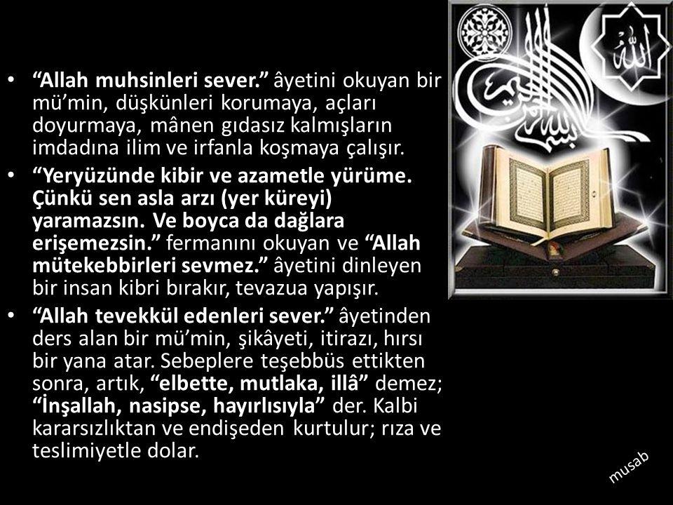 """""""Allah muhsinleri sever."""" âyetini okuyan bir mü'min, düşkünleri korumaya, açları doyurmaya, mânen gıdasız kalmışların imdadına ilim ve irfanla koşmaya"""