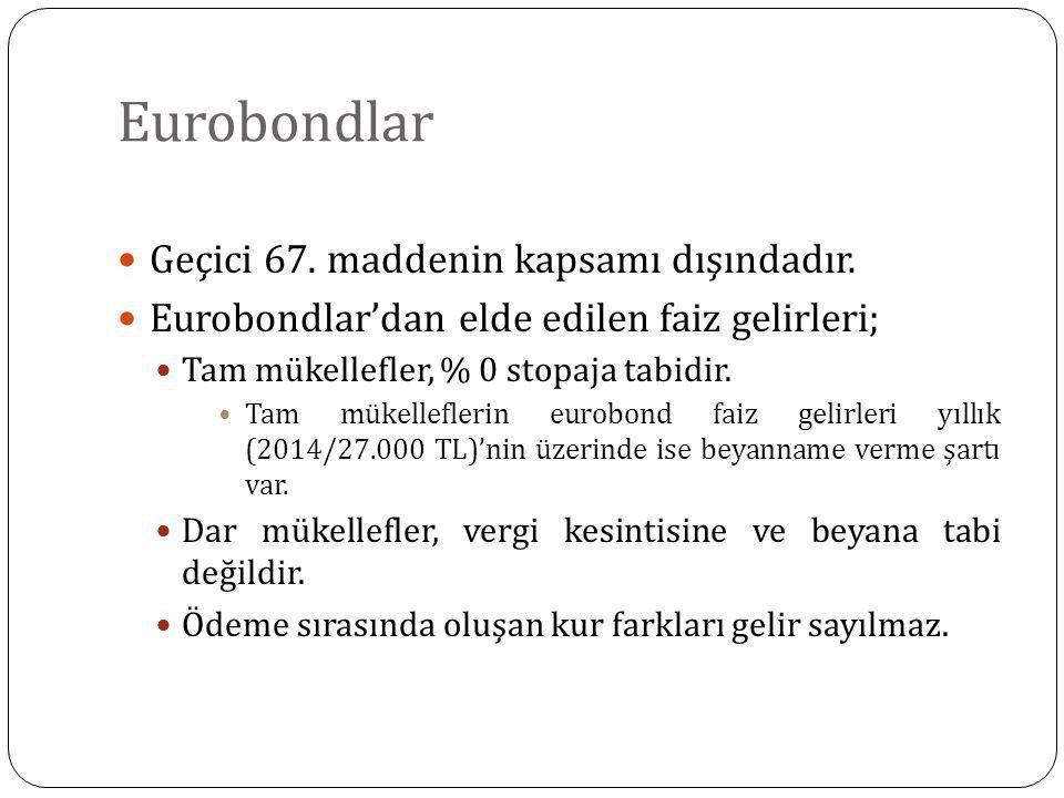 Eurobondlar Geçici 67. maddenin kapsamı dışındadır. Eurobondlar'dan elde edilen faiz gelirleri; Tam mükellefler, % 0 stopaja tabidir. Tam mükellefleri