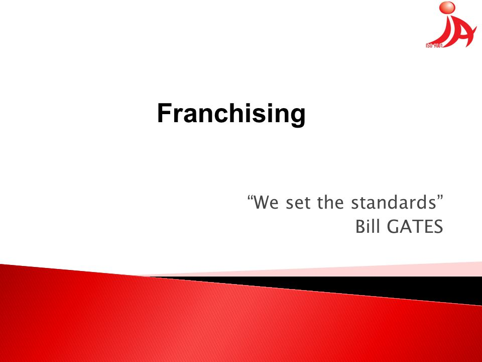 """We set the standards"" Bill GATES Franchising"